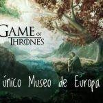El único Museo de Juego de Tronos de Europa